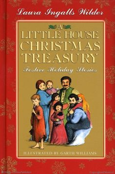 A Little House Christmas Treasury  Festive Holiday Stories  By Laura Ingalls Wilder  Illustrated by Garth Williams