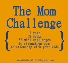 The Mom Challenge Blog Series - a new mini challenge each Monday live chats on Saturdays to get together with other Moms   great way to strengthen your relationship with your kids  Sounds like fun! :)