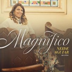 Baixar Neide Aguiar - Magnífico | Ao Vivo (2015) - Baixeveloz