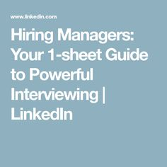Hiring Managers: Your 1-sheet Guide to Powerful Interviewing   LinkedIn