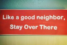 Neighbor Quotes, Good Neighbor, Neighbor Gifts, Funny Wood Signs, Wooden Signs, Attachment Parenting Quotes, Altered Cigar Boxes, Bad Neighbors, Dog Jokes