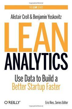 Lean Analytics: Use Data to Build a Better Startup Faster (Lean Series): Alistair Croll, Benjamin Yoskovitz: 8601200584684: Amazon.com: Books