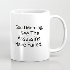 Buy Good Morning, I See The Assassins Have Failed Coffee Mug by kristadawn. Worldwide shipping available at Society6.com. Just one of millions of high quality products available.