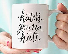 Coffee Mug, Ceramic mug, quote mug, Haters gonna hate Mug, Printable Wisdom, unique coffee mug gift coffee, hand lettered calligraphy