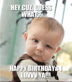 hey-cuz-guess-what-happy-birthday-i-luvvv-ya-thumb.jpg (264×300)