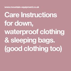 Care Instructions for down, waterproof clothing & sleeping bags. (good clothing too)