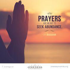 Prayers are meant to seek abundance. -Sri Bhagavan