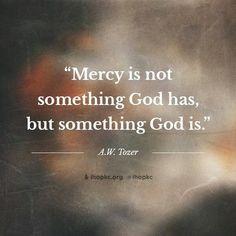 A misericórdia não é algo que Deus tem, mas algo que Deus é.