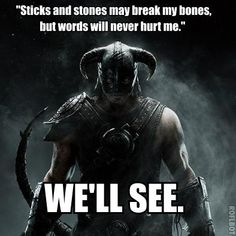 """Sticks and stones may break my bones but words will never hurt me"".- The Elder Scrolls V: Skyrim Elder Scrolls Skyrim, Video Game Memes, Video Games, Skyrim Funny, Scrolls Game, Gaming Memes, Lol, Dragon Age, Dragon Born"