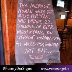 GENERAL HUMOR: The average human walks 900 miles per year, and drinks 22 gallons of beer; which means the average human gets 41 mag. Not bad. That Way, Just For You, Restaurant Signs, Beer Humor, Beer Slogans, Redneck Humor, Bar Signs, Haha Funny, Funny Stuff