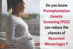 Do you know Preimplantation Genetic Screening (PGS) can reduce the chances of recurrent miscarriages? For PGD or PGS, you can contact us at mail@internationalfertilitycentre.com o you can also call us at +91-9555544421/22.