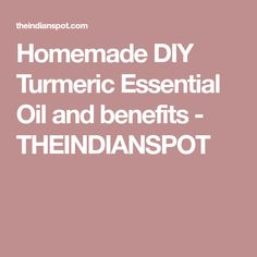 Homemade DIY Turmeric Essential Oil and benefits - THEINDIANSPOT
