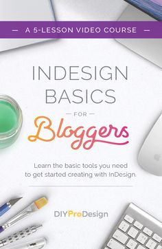 InDesign Basics for Bloggers // A 5-lesson video course designed to teach you the basics you need to get started creating with InDesign. Click through to learn more!! http://diyprodesign.com/id-basics-course/