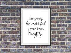 I'm sorry for what i said when i was hungry by FabulousArtPrint