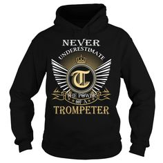 Never Underestimate The Power of a TROMPETER - Last Name, Surname T-Shirt