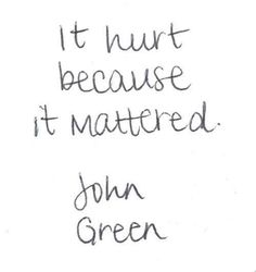Of course it hurt because it mattered... if it didn't matter, it wouldn't have hurt, because you wouldn't have given a shit.  Duh.