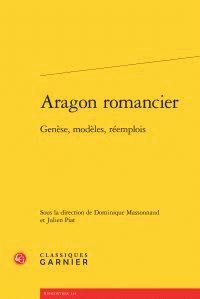Aragon romancier : genèse, modèles, réemplois / sous la direction de Dominique Massonnaud et Julien Piat, 2016 http://bu.univ-angers.fr/rechercher/description?notice=000812789