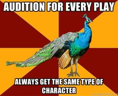 Thespian Peacock. In the 5 plays I've been in 5 of the 8 roles I've had were as old women .*le sigh*