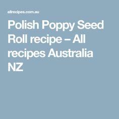Polish Poppy Seed Roll recipe – All recipes Australia NZ