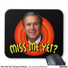 Miss Me Yet? George W Bush Mousepad