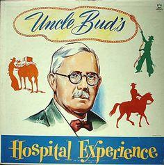 Uncle Bud's Hospital Experience - a six album set.