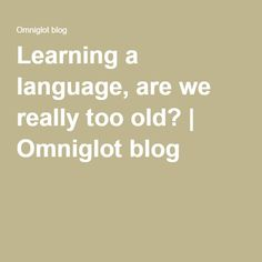 Learning a language, are we really too old? | Omniglot blog