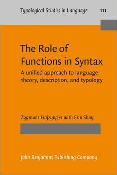 The role of functions in syntax : a unified approach to language theory, description, and typology / Zygmunt Frajzyngier ; with Erin Shay - Amsterdam : John Benjamins, cop. 2016