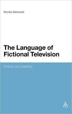 The language of fictional television : drama and identity / Monika Bednarek Publicación London : Continuum, cop. 2010