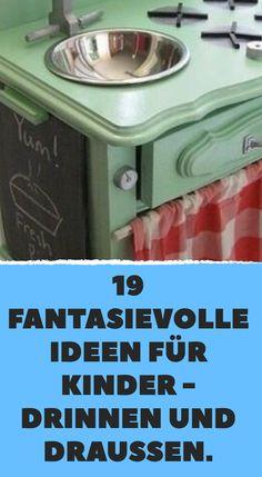 19 fantasievolle Ideen für Kinder – drinnen und draußen.