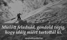 "kitartás idézet - Mielőtt feladnád, gondold végig, hogy idáig miért tartottál ki."" Words Of Comfort, Learning Quotes, Never Give Up, Great Quotes, Quotations, Bff, Motivational Quotes, Life Quotes, Spirituality"