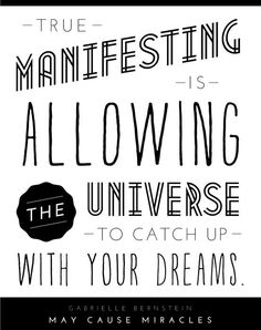 "<3 ""True MANIFESTING is ALLOWING the UNIVERSE to catch up WITH YOUR DREAMS."" ~ Gabrielle Bernstein, May Cause Miracles"