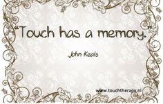 Touch has a memory - John Keats