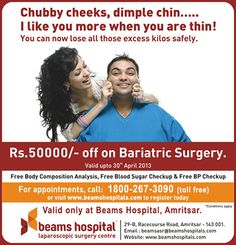Need to loose all those excess kilos? Here's an offer you just don't want to miss! Get Rs. 50,000 OFF on Bariatric Surgery at Beams Hospitals, Amritsar!     Call 1800-267-3090 (toll free) to book now!  Valid till 30th April, 2013.