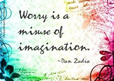 Do not worry about things you can not change and you will have a lot more time to imagine the possible.