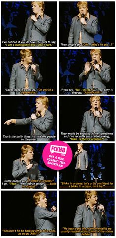 Eddie Izzard - no victim mentality. Hot, funny, and whip-smart--and can rock a pair of heels!