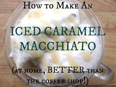 How to Make an Iced Caramel Macchiato (BETTER than the coffee shop!) | OUR NOURISHING ROOTS
