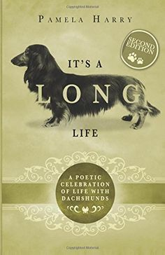 It's A Long Life: A Poetic Celebration Of Life With Dachshunds by Pamela Harry http://www.amazon.co.uk/dp/1911076140/ref=cm_sw_r_pi_dp_4KbMwb18MSH83