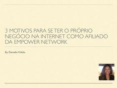Apresento apenas 3 dos muitos motivos para se ter o próprio negócio na Internet como afiliado da Empower Network. Assista também ao vídeo em nosso canal YouTube http://youtu.be/MuvunOHYWEA Deixe o seu email no link e receba mais informações http://daniellefidelis.com/?ad=prs