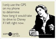 Isn't everyone's GPS programmed to go to Disney?