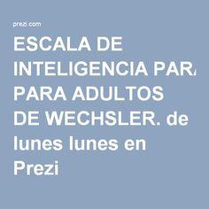 ESCALA DE INTELIGENCIA PARA ADULTOS DE WECHSLER en Prezi