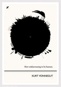 How embarrassing to be human - Kurt Vonnegut