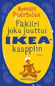 Fakiiri joka juuttui Ikea-kaappiin (Romain Puertolas) -- Hersyvän hauska aikuisten satu, jonka hyväntuulinen huumori kolisee romanttisen rakkaustarinan kuljettamana, mutta samalla myös kipeän havannoiva ja naseva kannanotto laittomien siirtolaisten kohtelusta. Vuoden riemukkain tuttavuus löytyy kuplamuovitetun IKEA-kaapin sisältä – ehdottomasti lukemisen arvoinen! / Marjo, Adlibris