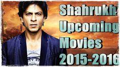 Shahrukh Khan upcoming Movies   2015-2016  