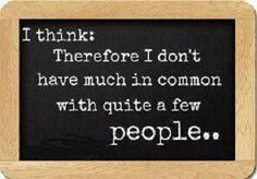 INFJ - I think: therefore I don't have much in common with quite a few people.
