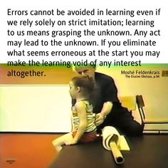 """Errors cannot be avoided in learning..."" Quote from The Elusive Obvious by Moshé Feldenkrais"