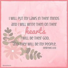 But this is the new covenant I will make with the people of Israel on that day, says the LORD: I will put my laws in their minds, and I will write them on their hearts. I will be their God, and they will be my people. Hebrews 8:10