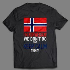 I'm Norwegian We Don't Do That Keep Calm Thing
