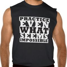 Practice even what seems impossible sleeveless tee Tank Tops