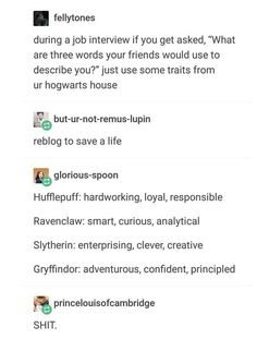 Hogwarts House traits to use during a job interview Quotes Dream, Life Quotes Love, Harry Potter Fandom, Harry Potter Memes, Harry Potter Houses Traits, Info Board, The More You Know, Good To Know, Guter Rat