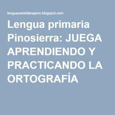 Lengua primaria Pinosierra: JUEGA APRENDIENDO Y PRACTICANDO LA ORTOGRAFÍA